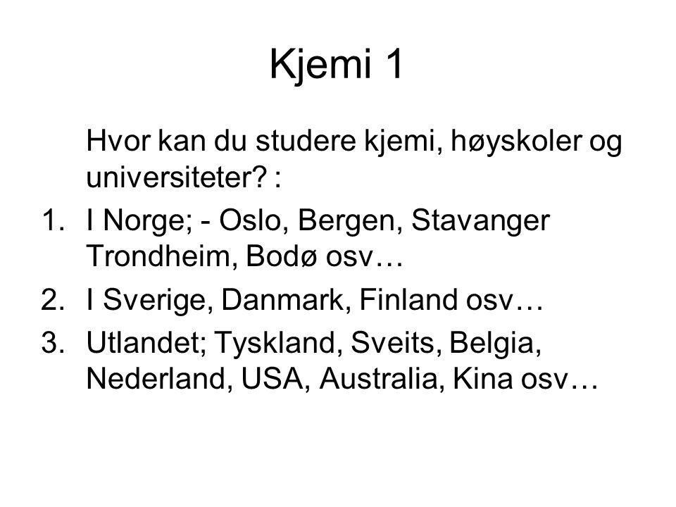 Kjemi 1 Hvor kan du studere kjemi, høyskoler og universiteter.
