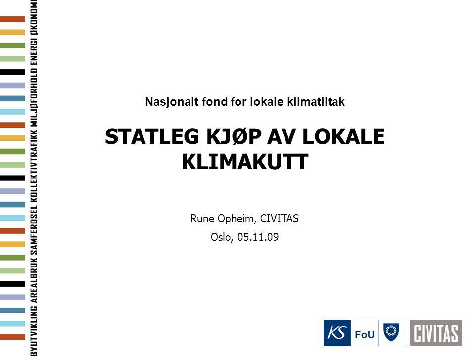 Nasjonalt fond for lokale klimatiltak STATLEG KJØP AV LOKALE KLIMAKUTT Rune Opheim, CIVITAS Oslo, 05.11.09
