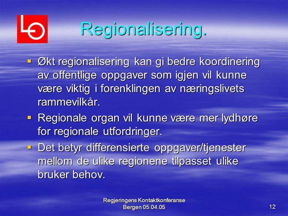 Regjeringens Kontaktkonferanse Bergen 05.04.0512 Regionalisering.  Økt regionalisering kan gi bedre koordinering av offentlige oppgaver som igjen vil