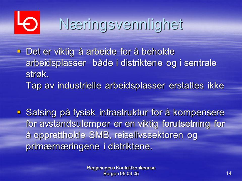Regjeringens Kontaktkonferanse Bergen 05.04.0514 Næringsvennlighet  Det er viktig å arbeide for å beholde arbeidsplasser både i distriktene og i sentrale strøk.