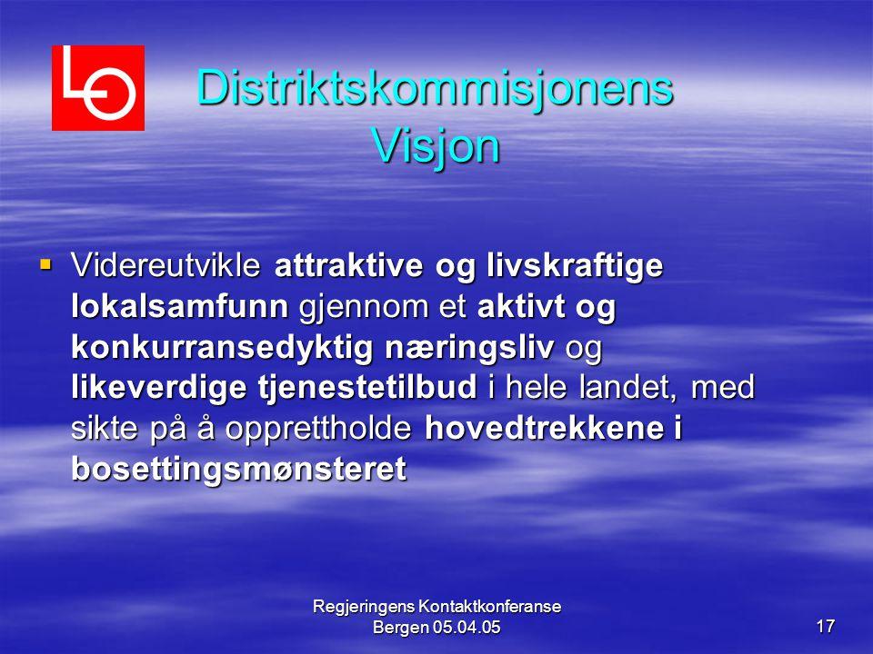 Regjeringens Kontaktkonferanse Bergen 05.04.0517 Distriktskommisjonens Visjon  Videreutvikle attraktive og livskraftige lokalsamfunn gjennom et aktivt og konkurransedyktig næringsliv og likeverdige tjenestetilbud i hele landet, med sikte på å opprettholde hovedtrekkene i bosettingsmønsteret