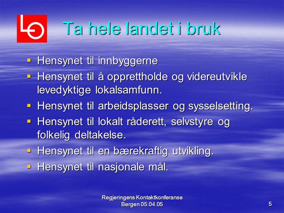 Regjeringens Kontaktkonferanse Bergen 05.04.055 Ta hele landet i bruk  Hensynet til innbyggerne  Hensynet til å opprettholde og videreutvikle levedyktige lokalsamfunn.