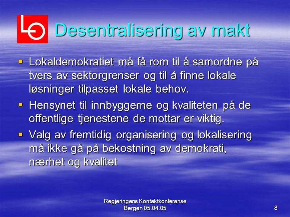Regjeringens Kontaktkonferanse Bergen 05.04.058 Desentralisering av makt  Lokaldemokratiet må få rom til å samordne på tvers av sektorgrenser og til å finne lokale løsninger tilpasset lokale behov.