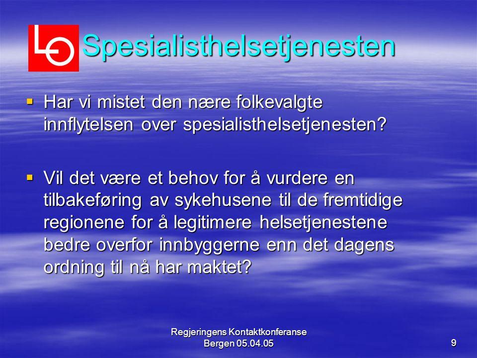 Regjeringens Kontaktkonferanse Bergen 05.04.059 Spesialisthelsetjenesten  Har vi mistet den nære folkevalgte innflytelsen over spesialisthelsetjenesten.