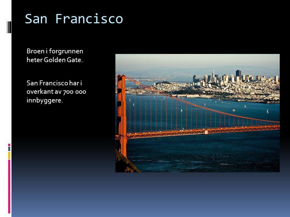 San Francisco Broen i forgrunnen heter Golden Gate. San Francisco har i overkant av 700 000 innbyggere.