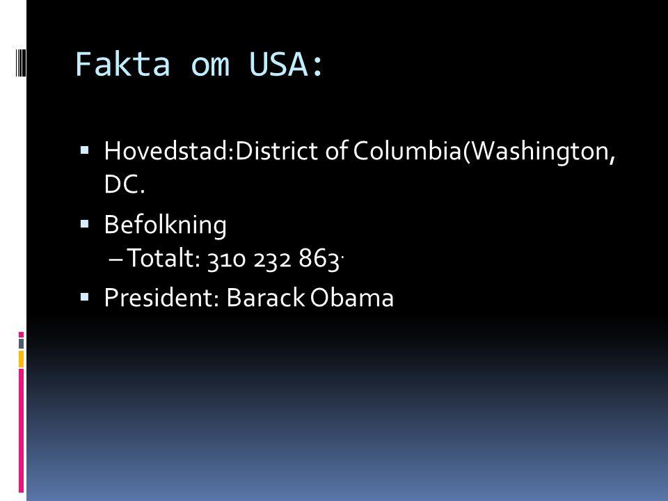 Fakta om USA:  Hovedstad:District of Columbia(Washington, DC.  Befolkning – Totalt: 310 232 863.  President: Barack Obama