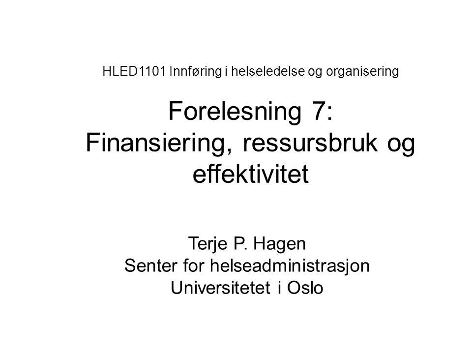 HLED1101 Innføring i helseledelse og organisering Forelesning 7: Finansiering, ressursbruk og effektivitet Terje P. Hagen Senter for helseadministrasj