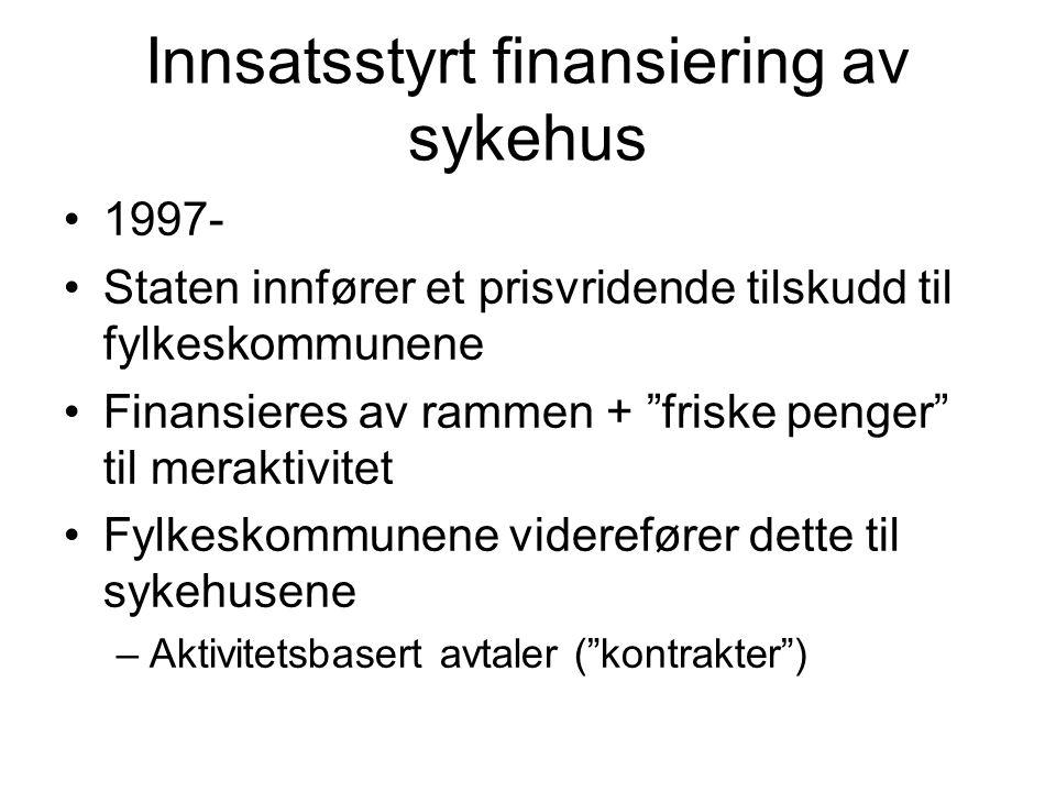"""Innsatsstyrt finansiering av sykehus 1997- Staten innfører et prisvridende tilskudd til fylkeskommunene Finansieres av rammen + """"friske penger"""" til me"""