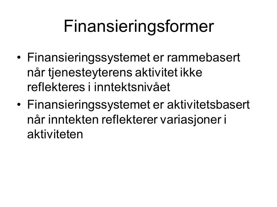 Finansieringsformer Finansieringssystemet er rammebasert når tjenesteyterens aktivitet ikke reflekteres i inntektsnivået Finansieringssystemet er akti