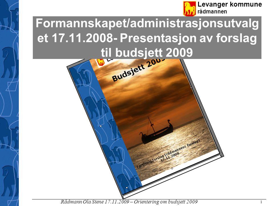 Levanger kommune rådmannen Rådmann Ola Stene 17.11.2009 – Orientering om budsjett 2009 1 Formannskapet/administrasjonsutvalg et 17.11.2008- Presentasj