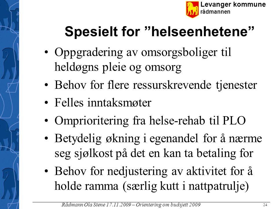 """Levanger kommune rådmannen Rådmann Ola Stene 17.11.2009 – Orientering om budsjett 2009 24 Spesielt for """"helseenhetene"""" Oppgradering av omsorgsboliger"""
