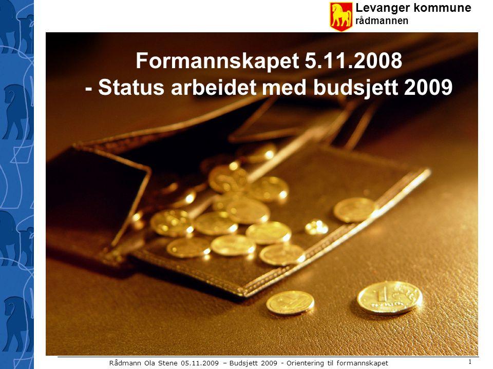 Levanger kommune rådmannen Rådmann Ola Stene 05.11.2009 – Budsjett 2009 - Orientering til formannskapet 1 Formannskapet 5.11.2008 - Status arbeidet med budsjett 2009