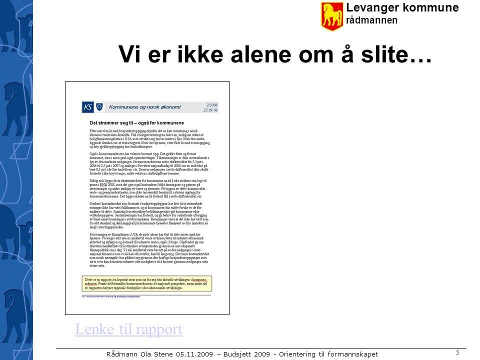 Levanger kommune rådmannen Rådmann Ola Stene 05.11.2009 – Budsjett 2009 - Orientering til formannskapet 5 Vi er ikke alene om å slite… Lenke til rapport