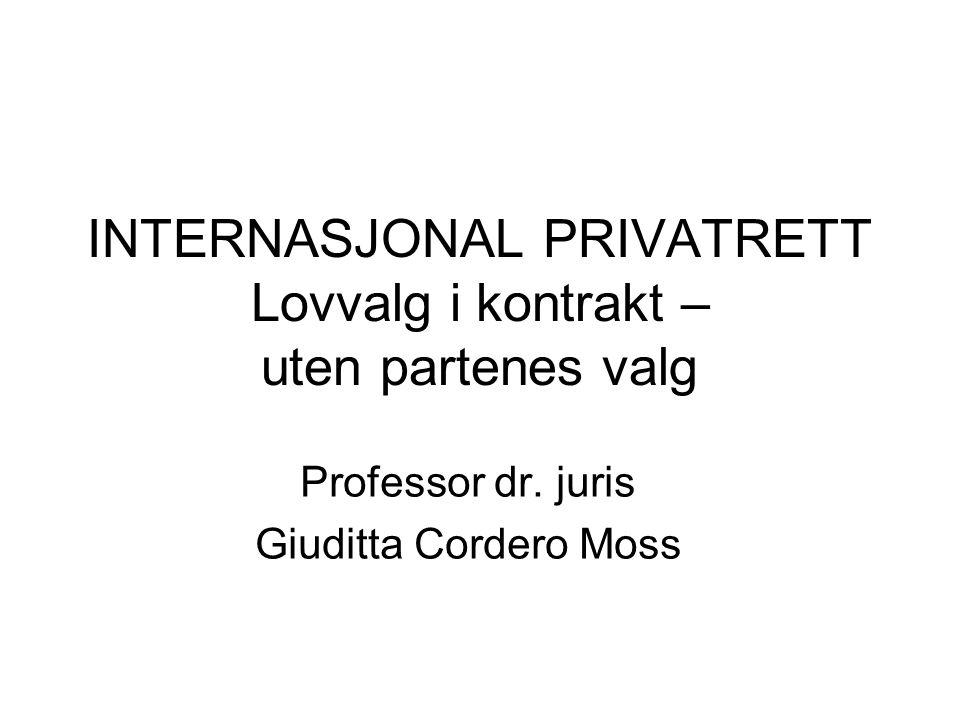 INTERNASJONAL PRIVATRETT Lovvalg i kontrakt – uten partenes valg Professor dr. juris Giuditta Cordero Moss