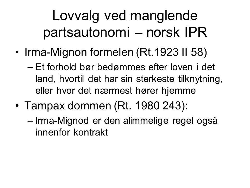 Lovvalg ved manglende partsautonomi – norsk IPR Irma-Mignon formelen (Rt.1923 II 58) –Et forhold bør bedømmes efter loven i det land, hvortil det har