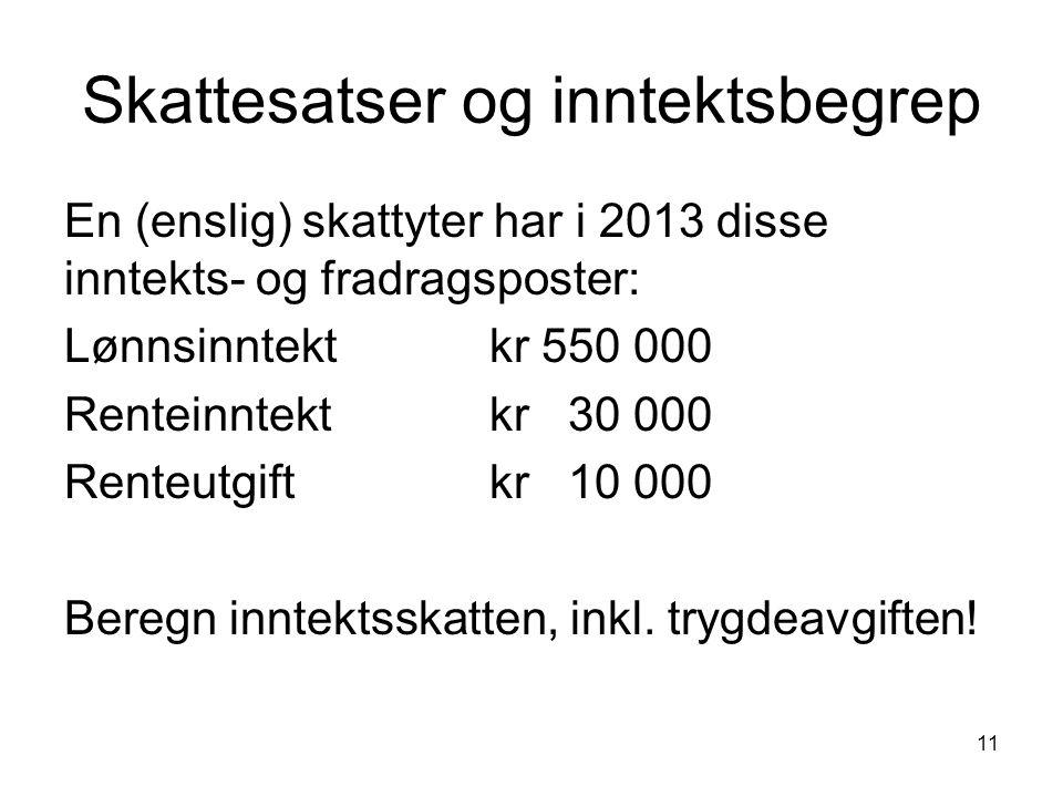Skattesatser og inntektsbegrep En (enslig) skattyter har i 2013 disse inntekts- og fradragsposter: Lønnsinntektkr 550 000 Renteinntektkr 30 000 Renteu