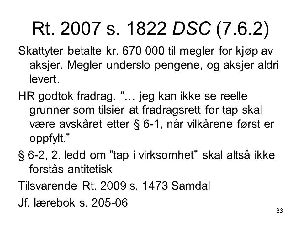 33 Rt. 2007 s. 1822 DSC (7.6.2) Skattyter betalte kr. 670 000 til megler for kjøp av aksjer. Megler underslo pengene, og aksjer aldri levert. HR godto