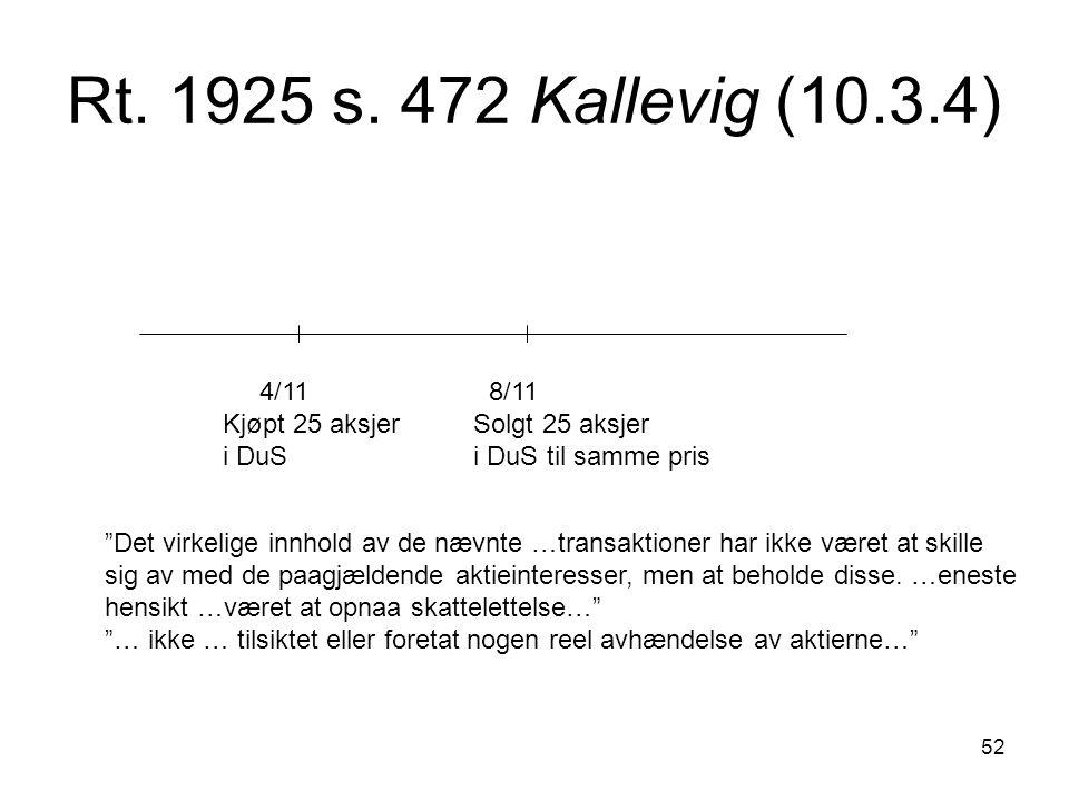 """52 Rt. 1925 s. 472 Kallevig (10.3.4) 4/11 8/11 Kjøpt 25 aksjer Solgt 25 aksjer i DuS i DuS til samme pris """"Det virkelige innhold av de nævnte …transak"""