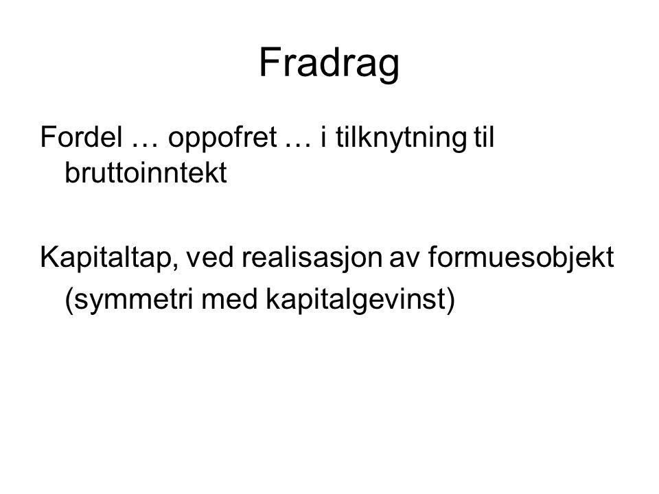 Fradrag Fordel … oppofret … i tilknytning til bruttoinntekt Kapitaltap, ved realisasjon av formuesobjekt (symmetri med kapitalgevinst)
