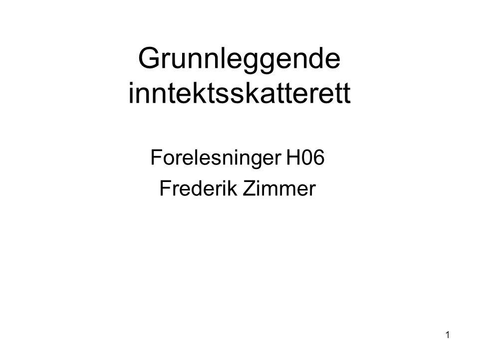 1 Grunnleggende inntektsskatterett Forelesninger H06 Frederik Zimmer