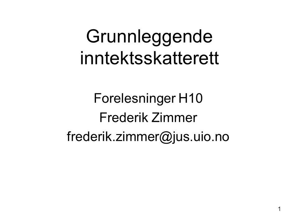 1 Grunnleggende inntektsskatterett Forelesninger H10 Frederik Zimmer frederik.zimmer@jus.uio.no