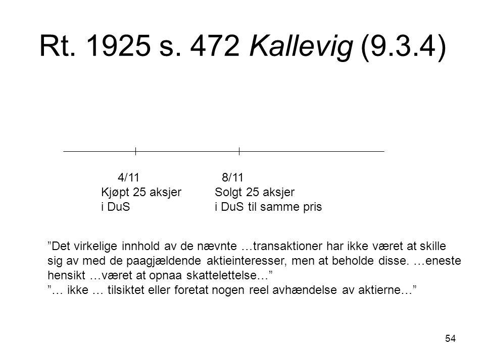 """54 Rt. 1925 s. 472 Kallevig (9.3.4) 4/11 8/11 Kjøpt 25 aksjer Solgt 25 aksjer i DuS i DuS til samme pris """"Det virkelige innhold av de nævnte …transakt"""