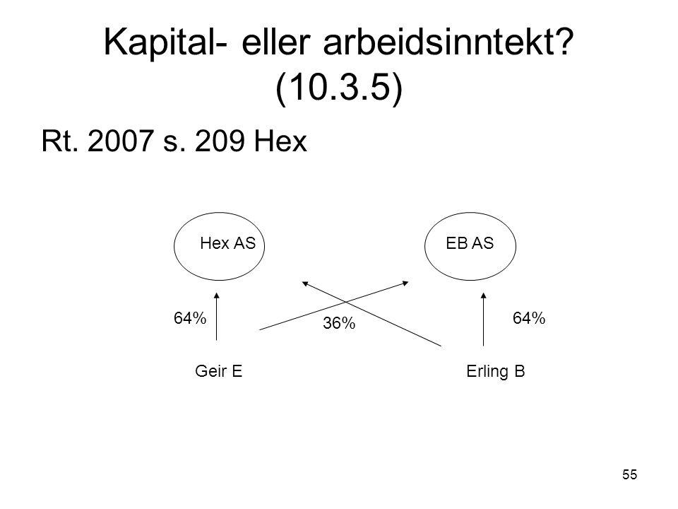 55 Kapital- eller arbeidsinntekt? (10.3.5) Rt. 2007 s. 209 Hex Hex ASEB AS Geir EErling B 64% 36%
