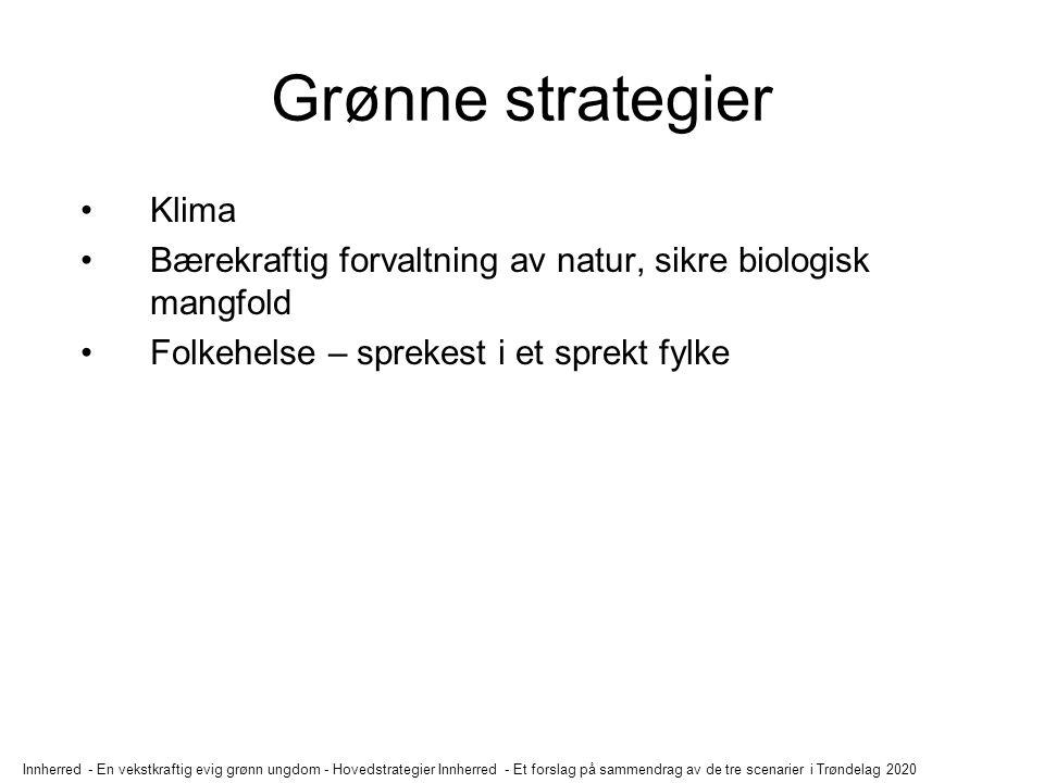 Innherred - En vekstkraftig evig grønn ungdom - Hovedstrategier Innherred - Et forslag på sammendrag av de tre scenarier i Trøndelag 2020 Grønne strat