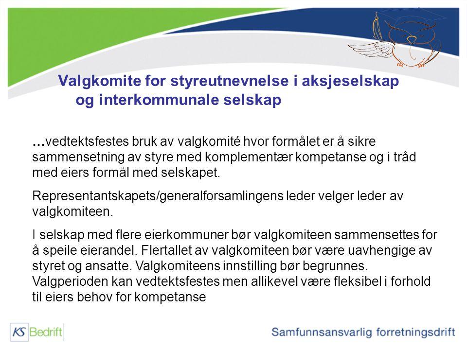 Valgkomite for styreutnevnelse i aksjeselskap og interkommunale selskap …vedtektsfestes bruk av valgkomité hvor formålet er å sikre sammensetning av s