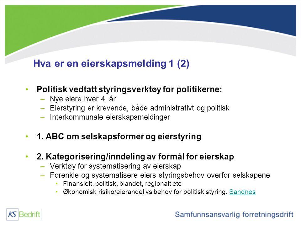 Hva er en eierskapsmelding 1 (2) Politisk vedtatt styringsverktøy for politikerne: –Nye eiere hver 4. år –Eierstyring er krevende, både administrativt