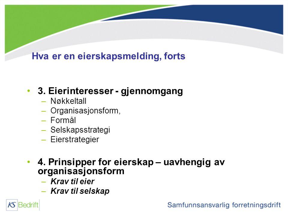 Hva er en eierskapsmelding, forts 3. Eierinteresser - gjennomgang –Nøkkeltall –Organisasjonsform, –Formål –Selskapsstrategi –Eierstrategier 4. Prinsip