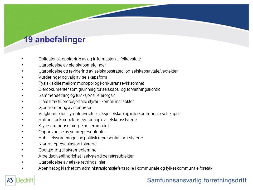 19 anbefalinger Obligatorisk opplæring av og informasjon til folkevalgte Utarbeidelse av eierskapsmeldinger Utarbeidelse og revidering av selskapsstra