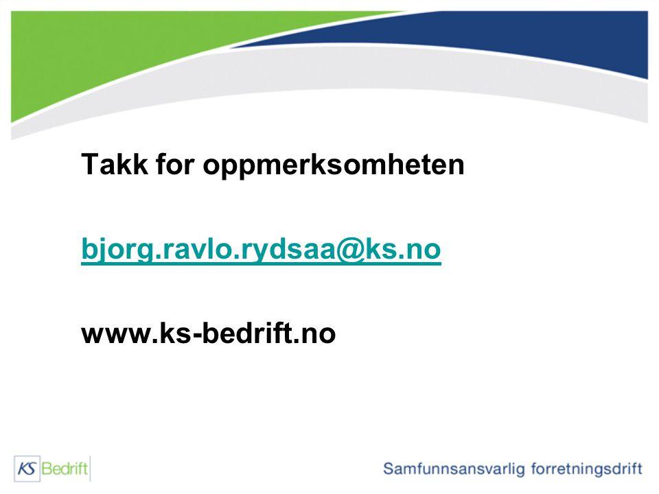Takk for oppmerksomheten bjorg.ravlo.rydsaa@ks.no www.ks-bedrift.no