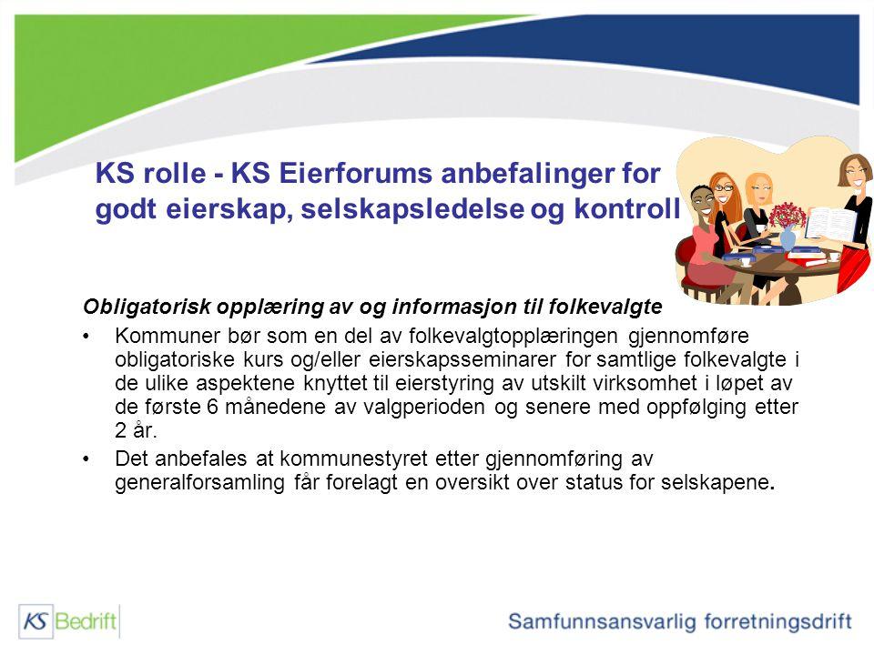 KS rolle - KS Eierforums anbefalinger for godt eierskap, selskapsledelse og kontroll Obligatorisk opplæring av og informasjon til folkevalgte Kommuner