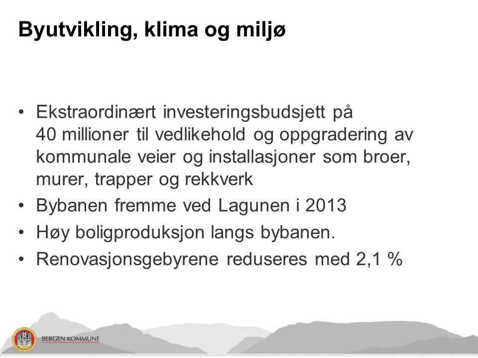 Byutvikling, klima og miljø Ekstraordinært investeringsbudsjett på 40 millioner til vedlikehold og oppgradering av kommunale veier og installasjoner som broer, murer, trapper og rekkverk Bybanen fremme ved Lagunen i 2013 Høy boligproduksjon langs bybanen.