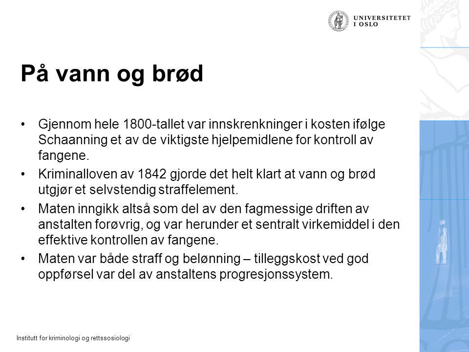 Institutt for kriminologi og rettssosiologi På vann og brød Gjennom hele 1800-tallet var innskrenkninger i kosten ifølge Schaanning et av de viktigste