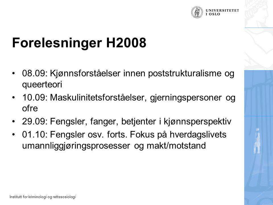 Institutt for kriminologi og rettssosiologi Forelesninger H2008 08.09: Kjønnsforståelser innen poststrukturalisme og queerteori 10.09: Maskulinitetsfo