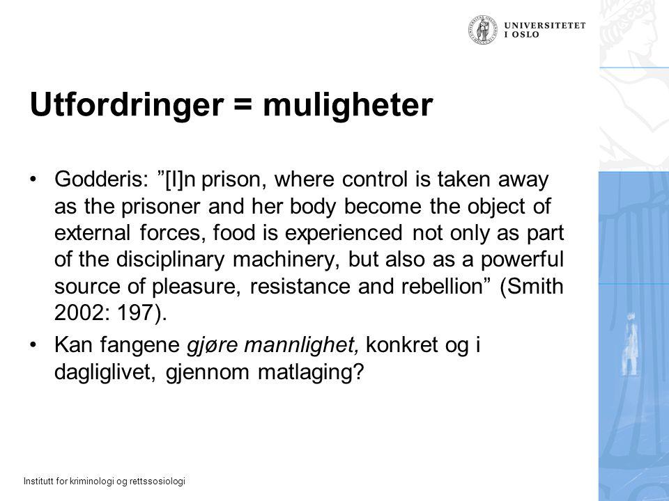 """Institutt for kriminologi og rettssosiologi Utfordringer = muligheter Godderis: """"[I]n prison, where control is taken away as the prisoner and her body"""