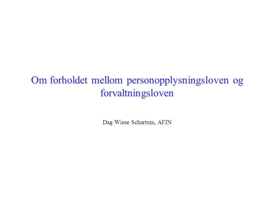 Om forholdet mellom personopplysningsloven og forvaltningsloven Dag Wiese Schartum, AFIN