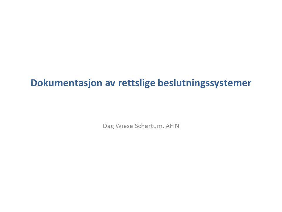 Dokumentasjon av rettslige beslutningssystemer Dag Wiese Schartum, AFIN