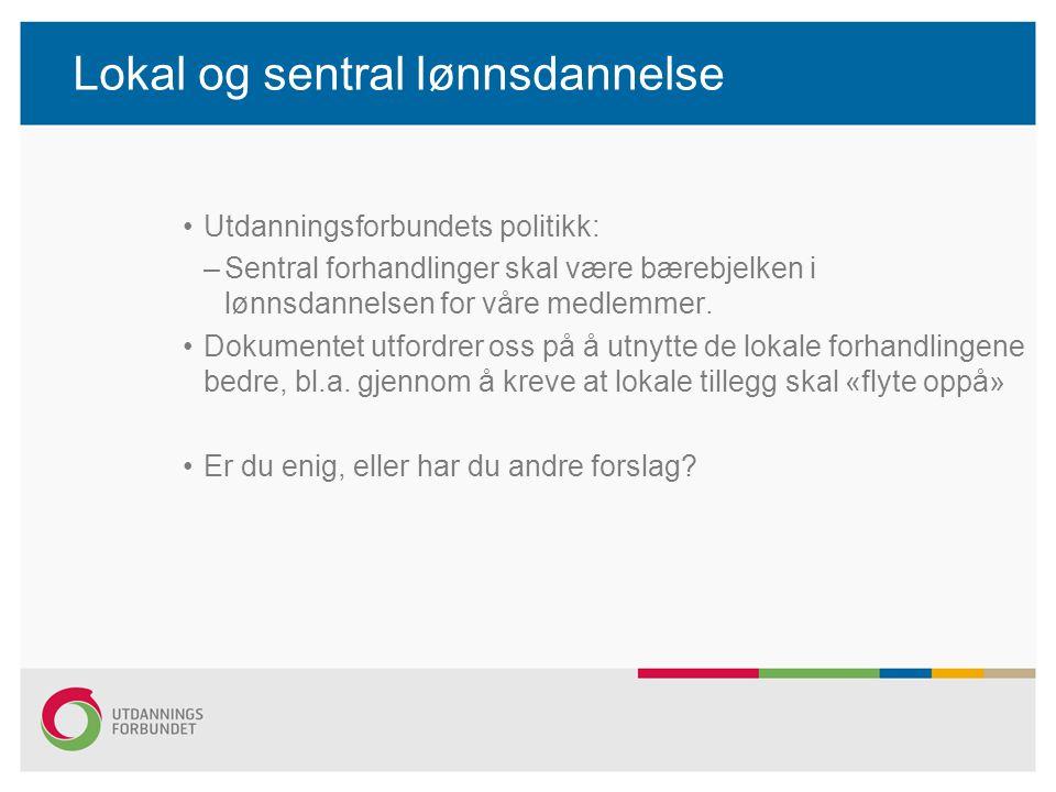 Lokal og sentral lønnsdannelse Utdanningsforbundets politikk: –Sentral forhandlinger skal være bærebjelken i lønnsdannelsen for våre medlemmer.