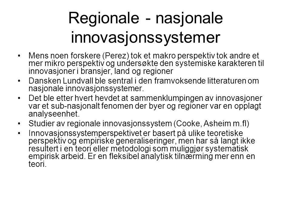 Regionale - nasjonale innovasjonssystemer Mens noen forskere (Perez) tok et makro perspektiv tok andre et mer mikro perspektiv og undersøkte den syste