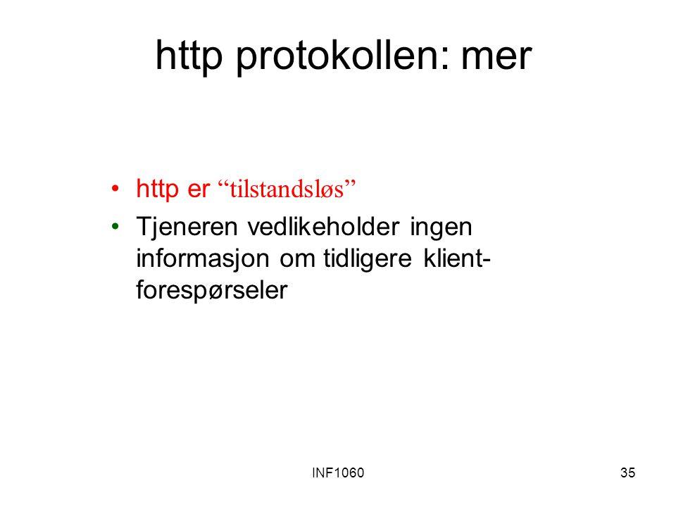 INF106035 http protokollen: mer http er tilstandsløs Tjeneren vedlikeholder ingen informasjon om tidligere klient- forespørseler