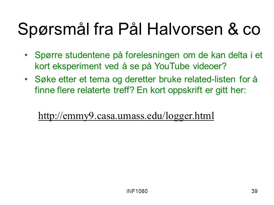 INF106039 Spørsmål fra Pål Halvorsen & co Spørre studentene på forelesningen om de kan delta i et kort eksperiment ved å se på YouTube videoer.