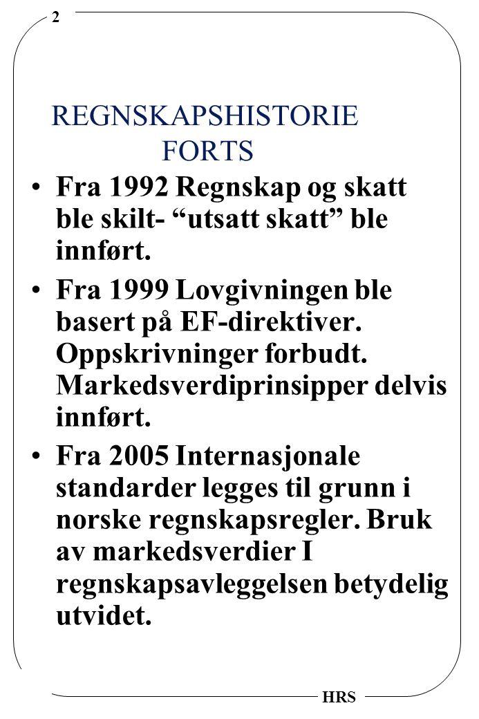"""2 HRS REGNSKAPSHISTORIE FORTS Fra 1992 Regnskap og skatt ble skilt- """"utsatt skatt"""" ble innført. Fra 1999 Lovgivningen ble basert på EF-direktiver. Opp"""