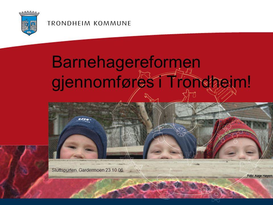 Målsettingen for 2006 er oppnådd i Trondheim.Alle som søkte om barnehageplass innen 1.