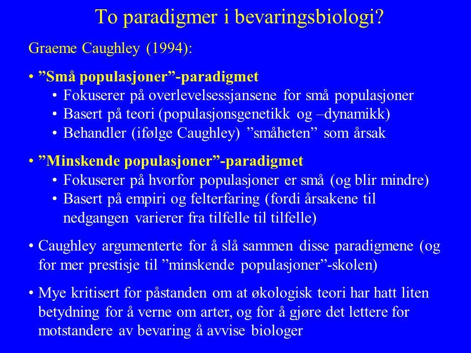 """To paradigmer i bevaringsbiologi? Graeme Caughley (1994): """"Små populasjoner""""-paradigmet Fokuserer på overlevelsessjansene for små populasjoner Basert"""