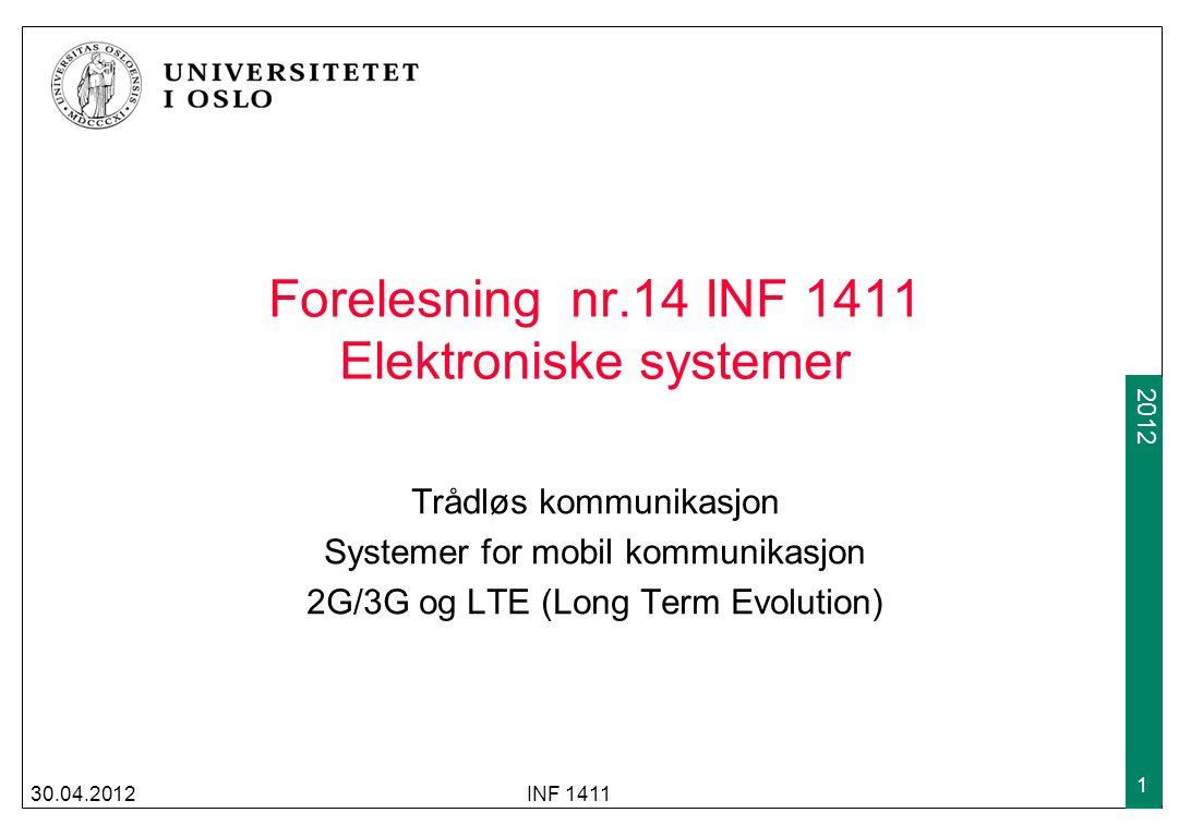 2009 2012 Forelesning nr.14 INF 1411 Elektroniske systemer Trådløs kommunikasjon Systemer for mobil kommunikasjon 2G/3G og LTE (Long Term Evolution) 30.04.2012INF 1411 1