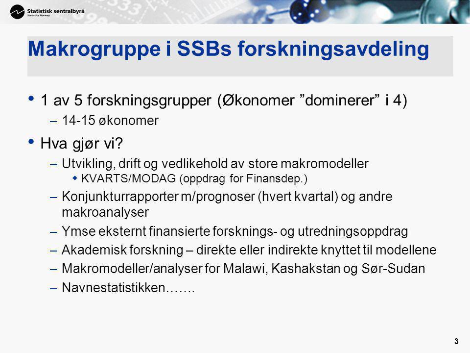 """3 Makrogruppe i SSBs forskningsavdeling 1 av 5 forskningsgrupper (Økonomer """"dominerer"""" i 4) –14-15 økonomer Hva gjør vi? –Utvikling, drift og vedlikeh"""