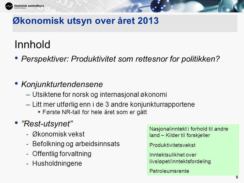 5 Økonomisk utsyn over året 2013 Innhold Perspektiver: Produktivitet som rettesnor for politikken? Konjunkturtendensene –Utsiktene for norsk og intern